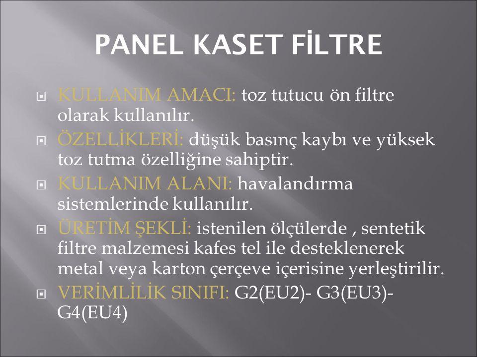 PANEL KASET F İ LTRE  KULLANIM AMACI: toz tutucu ön filtre olarak kullanılır.  ÖZELLİKLERİ: düşük basınç kaybı ve yüksek toz tutma özelliğine sahipt
