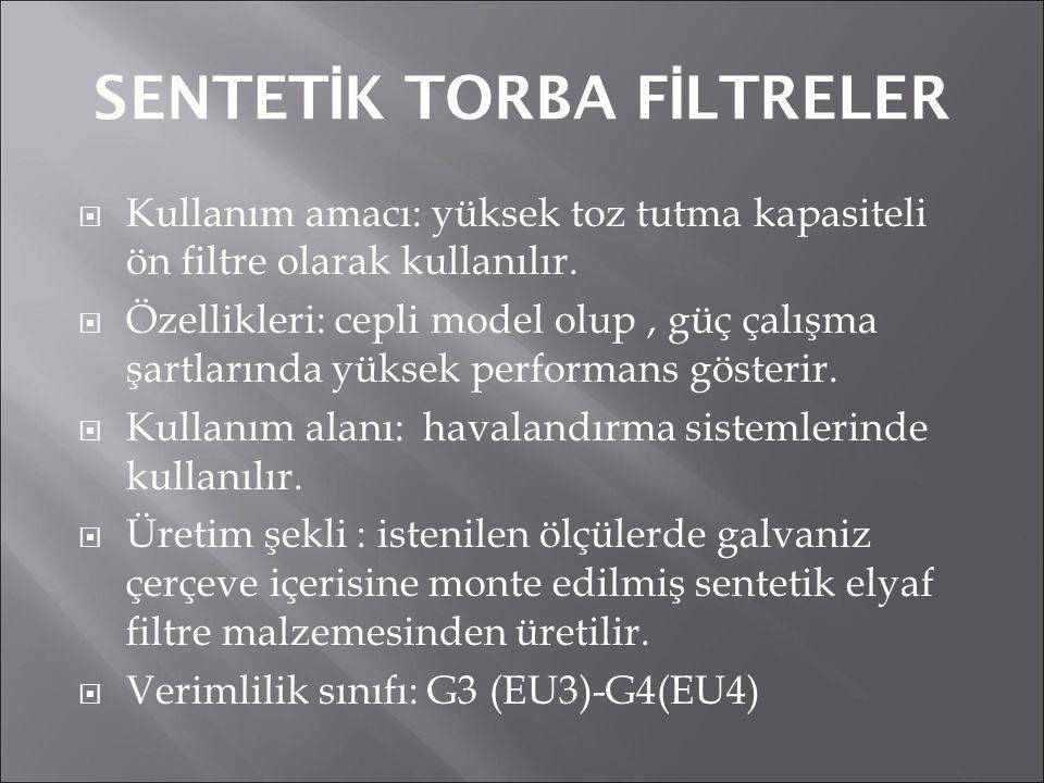 SENTET İ K TORBA F İ LTRELER  Kullanım amacı: yüksek toz tutma kapasiteli ön filtre olarak kullanılır.  Özellikleri: cepli model olup, güç çalışma ş