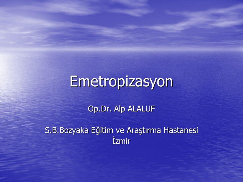 Emetropizasyon Op.Dr. Alp ALALUF S.B.Bozyaka Eğitim ve Araştırma Hastanesi İzmir