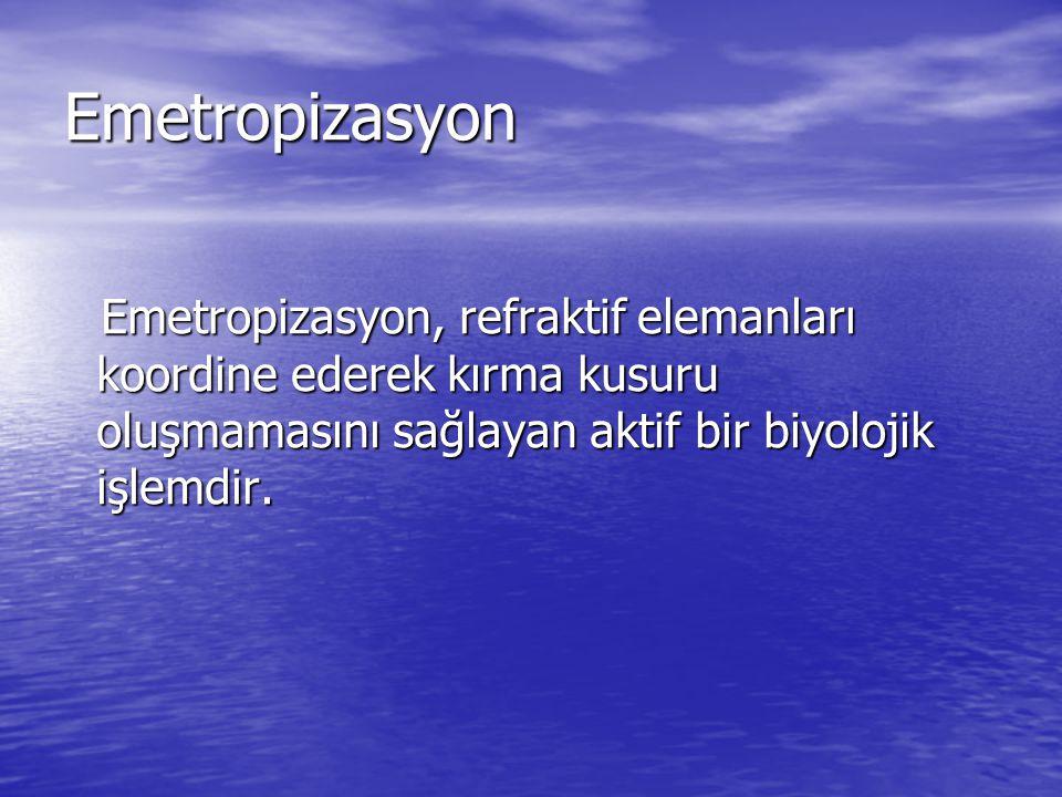 Emetropizasyon Emetropizasyon, refraktif elemanları koordine ederek kırma kusuru oluşmamasını sağlayan aktif bir biyolojik işlemdir. Emetropizasyon, r