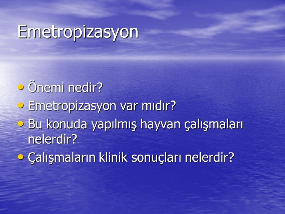Emetropizasyon Önemi nedir? Önemi nedir? Emetropizasyon var mıdır? Emetropizasyon var mıdır? Bu konuda yapılmış hayvan çalışmaları nelerdir? Bu konuda