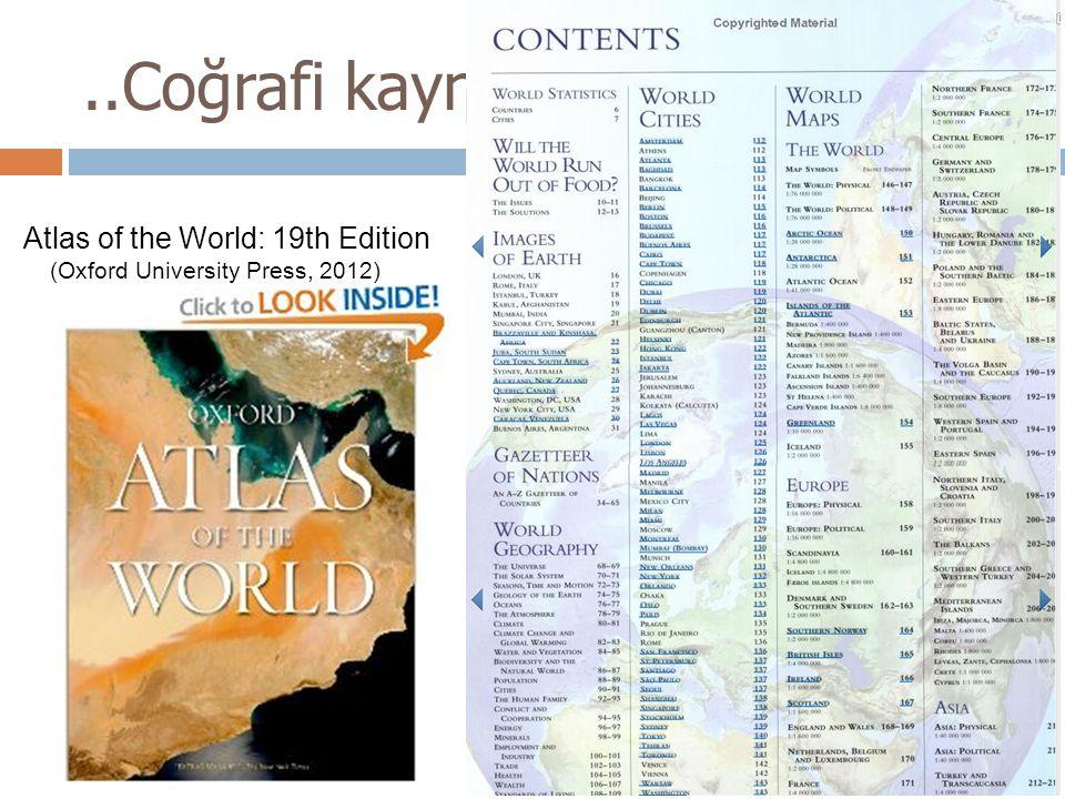 ..Coğrafi kaynaklar (Örnekler) Atlas of the World: 19th Edition (Oxford University Press, 2012)