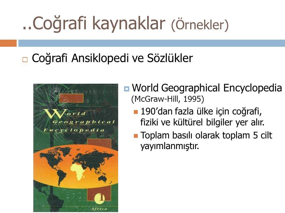 ..Coğrafi kaynaklar (Örnekler)  Coğrafi Ansiklopedi ve Sözlükler  World Geographical Encyclopedia (McGraw-Hill, 1995) 190'dan fazla ülke için coğrafi, fiziki ve kültürel bilgiler yer alır.
