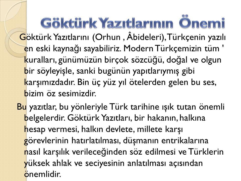 Göktürk Yazıtlarını (Orhun, Âbideleri), Türkçenin yazılı en eski kayna ğ ı sayabiliriz. Modern Türkçemizin tüm ' kuralları, günümüzün birçok sözcü ğ ü