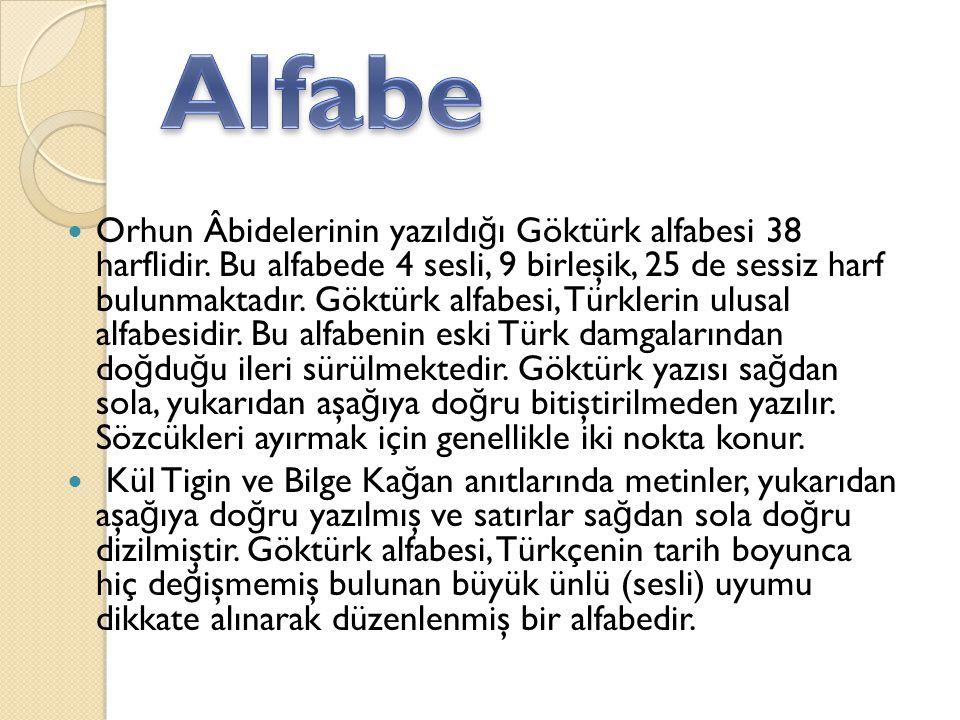 Orhun Âbidelerinin yazıldı ğ ı Göktürk alfabesi 38 harflidir. Bu alfabede 4 sesli, 9 birleşik, 25 de sessiz harf bulunmaktadır. Göktürk alfabesi, Türk