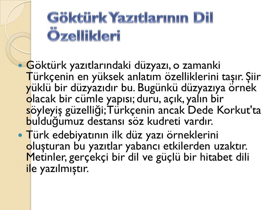Göktürk yazıtlarındaki düzyazı, o zamanki Türkçenin en yüksek anlatım özelliklerini taşır. Şiir yüklü bir düzyazıdır bu. Bugünkü düzyazıya örnek olaca