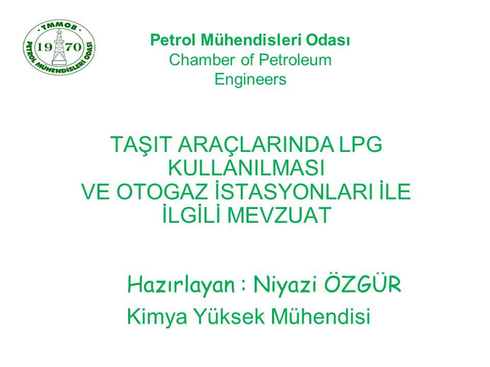 TAŞIT ARAÇLARINDA LPG KULLANILMASI VE OTOGAZ İSTASYONLARI İLE İLGİLİ MEVZUAT Hazırlayan : Niyazi ÖZGÜR Kimya Yüksek Mühendisi Petrol Mühendisleri Odas