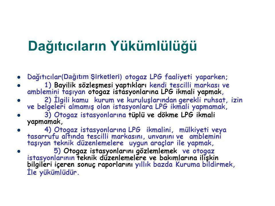 Dağıtıcıların Yükümlülüğü Dağıtıcılar (Dağıtım Şirketleri) otogaz LPG faaliyeti yaparken; 1) Bayilik sözleşmesi yaptıkları kendi tescilli markası ve a