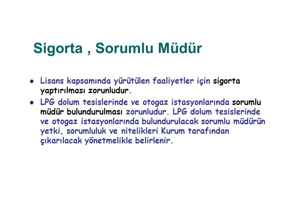 Sigorta, Sorumlu Müdür Lisans kapsamında yürütülen faaliyetler için sigorta yaptırılması zorunludur. LPG dolum tesislerinde ve otogaz istasyonlarında