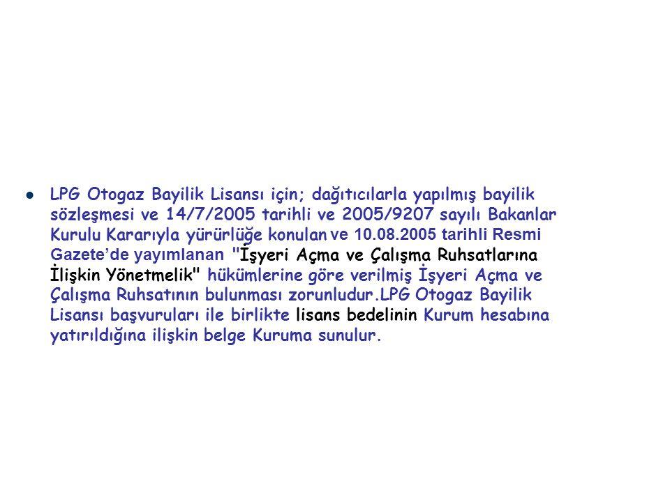 LPG Otogaz Bayilik Lisansı için; dağıtıcılarla yapılmış bayilik sözleşmesi ve 14/7/2005 tarihli ve 2005/9207 sayılı Bakanlar Kurulu Kararıyla yürürlüğ