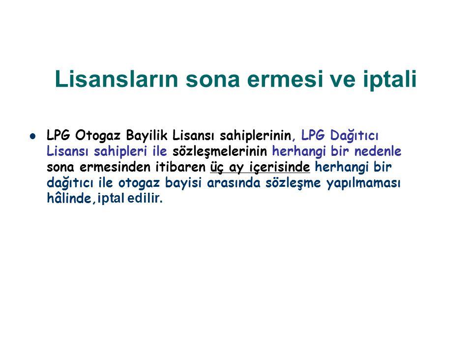 Lisansların sona ermesi ve iptali LPG Otogaz Bayilik Lisansı sahiplerinin, LPG Dağıtıcı Lisansı sahipleri ile sözleşmelerinin herhangi bir nedenle son