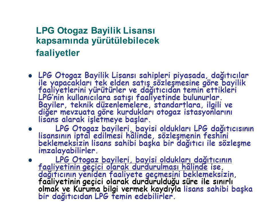 LPG Otogaz Bayilik Lisansı kapsamında yürütülebilecek faaliyetler LPG Otogaz Bayilik Lisansı sahipleri piyasada, dağıtıcılar ile yapacakları tek elden