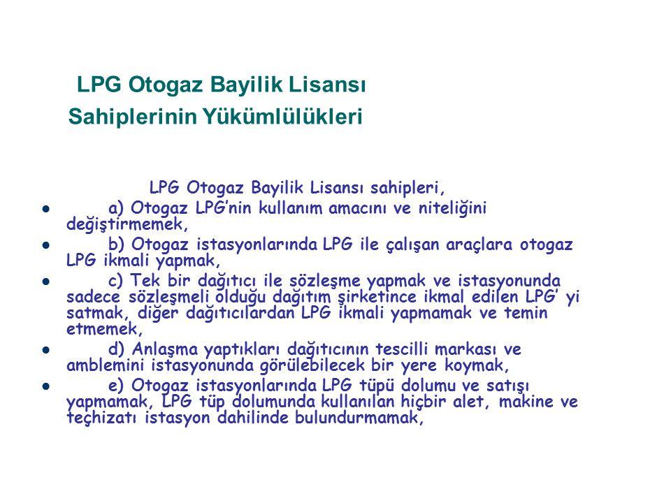 LPG Otogaz Bayilik Lisansı Sahiplerinin Yükümlülükleri LPG Otogaz Bayilik Lisansı sahipleri, a) Otogaz LPG'nin kullanım amacını ve niteliğini değiştir
