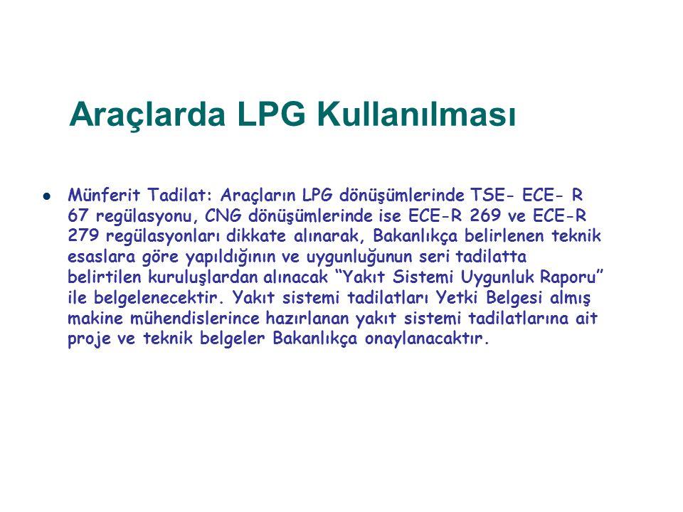 Araçlarda LPG Kullanılması Münferit Tadilat: Araçların LPG dönüşümlerinde TSE- ECE- R 67 regülasyonu, CNG dönüşümlerinde ise ECE-R 269 ve ECE-R 279 re