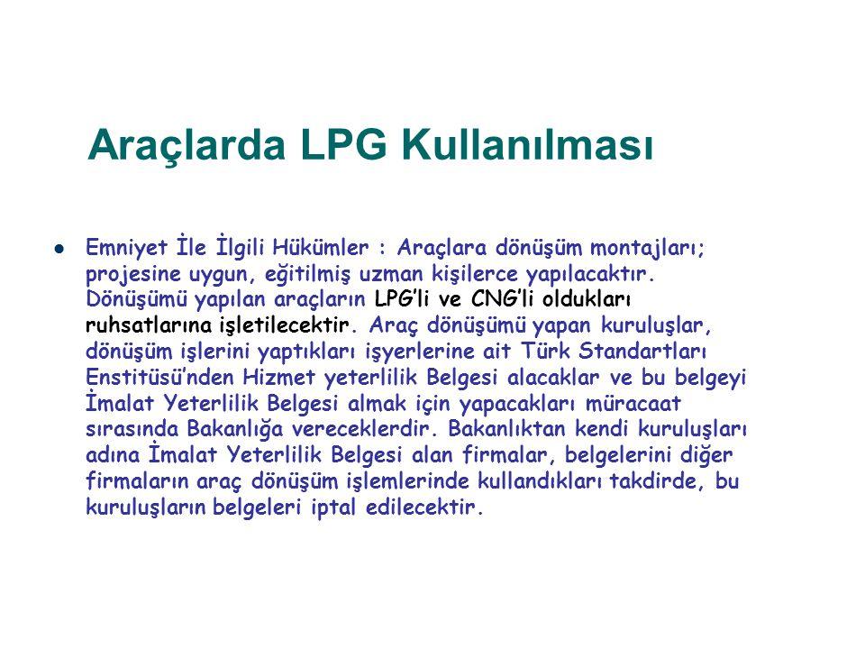 Araçlarda LPG Kullanılması Emniyet İle İlgili Hükümler : Araçlara dönüşüm montajları; projesine uygun, eğitilmiş uzman kişilerce yapılacaktır. Dönüşüm