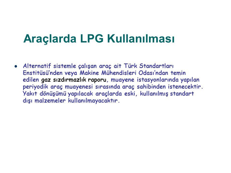Araçlarda LPG Kullanılması Alternatif sistemle çalışan araç ait Türk Standartları Enstitüsü'nden veya Makine Mühendisleri Odası'ndan temin edilen gaz
