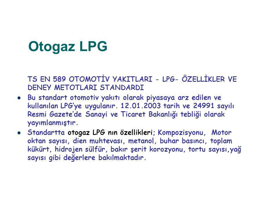 Otogaz LPG TS EN 589 OTOMOTİV YAKITLARI - LPG- ÖZELLİKLER VE DENEY METOTLARI STANDARDI Bu standart otomotiv yakıtı olarak piyasaya arz edilen ve kulla