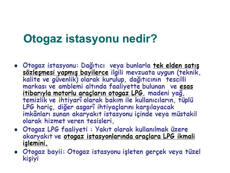 Otogaz istasyonu nedir? Otogaz istasyonu: Dağıtıcı veya bunlarla tek elden satış sözleşmesi yapmış bayilerce ilgili mevzuata uygun (teknik, kalite ve