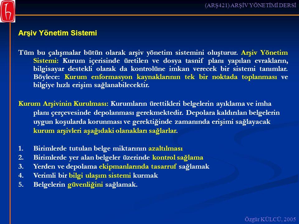 (ARŞ421) ARŞİV YÖNETİMİ DERSİ Özgür KÜLCÜ, 2005 Arşiv Yönetim Sistemi Tüm bu çalışmalar bütün olarak arşiv yönetim sistemini oluşturur.
