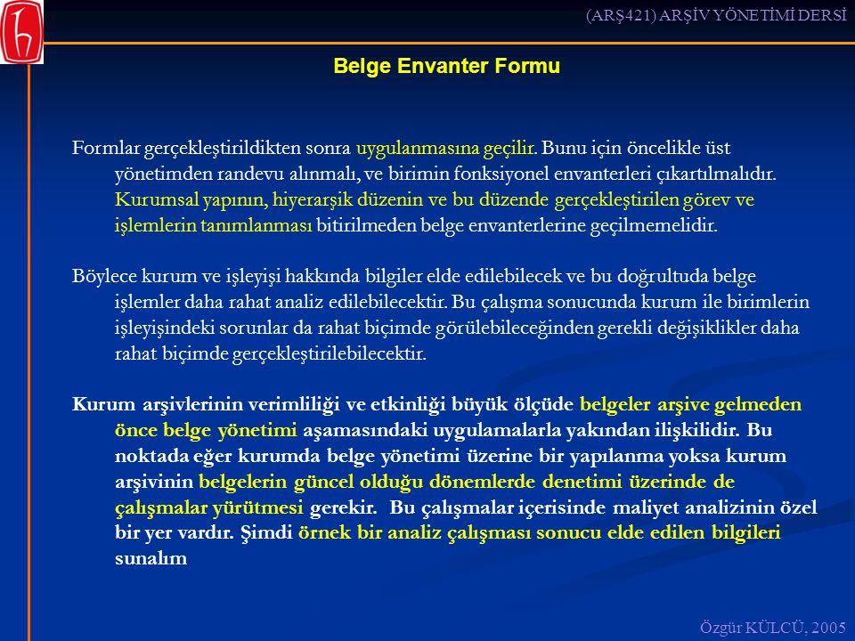 (ARŞ421) ARŞİV YÖNETİMİ DERSİ Özgür KÜLCÜ, 2005 Belge Envanter Formu Formlar gerçekleştirildikten sonra uygulanmasına geçilir.