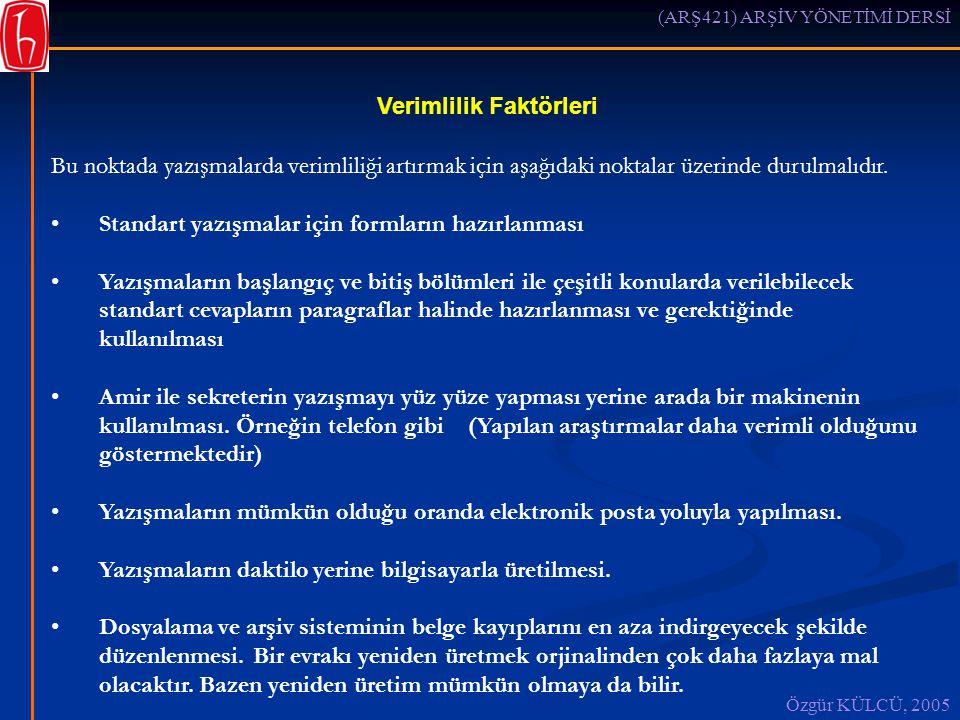(ARŞ421) ARŞİV YÖNETİMİ DERSİ Özgür KÜLCÜ, 2005 Verimlilik Faktörleri Bu noktada yazışmalarda verimliliği artırmak için aşağıdaki noktalar üzerinde durulmalıdır.