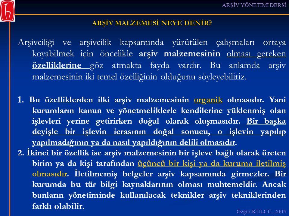 ARŞİV YÖNETİMİ DERSİ Özgür KÜLCÜ, 2005 ARŞİV MALZEMESİ NEYE DENİR.