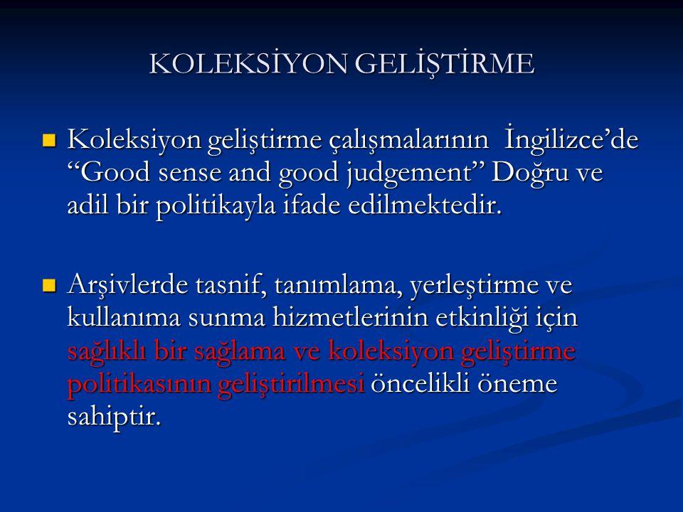 KOLEKSİYON GELİŞTİRME Koleksiyon geliştirme çalışmalarının İngilizce'de Good sense and good judgement Doğru ve adil bir politikayla ifade edilmektedir.