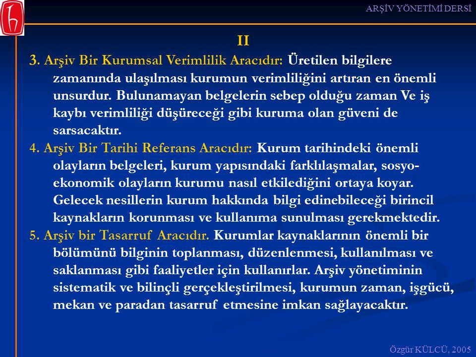 ARŞİV YÖNETİMİ DERSİ Özgür KÜLCÜ, 2005 II 3.