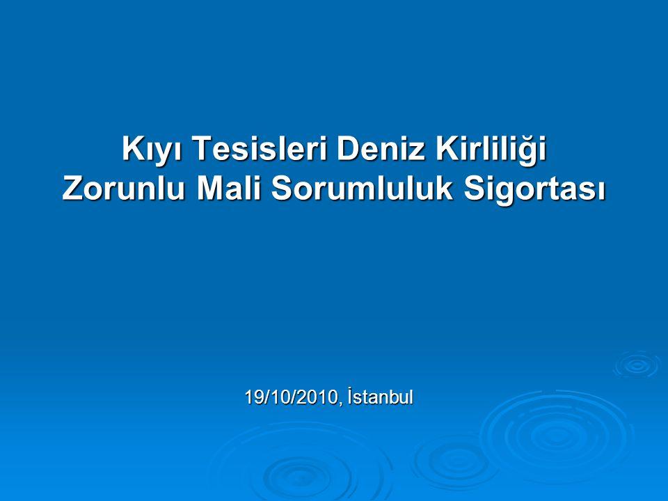 Kıyı Tesisleri Deniz Kirliliği Zorunlu Mali Sorumluluk Sigortası 19/10/2010, İstanbul 19/10/2010, İstanbul