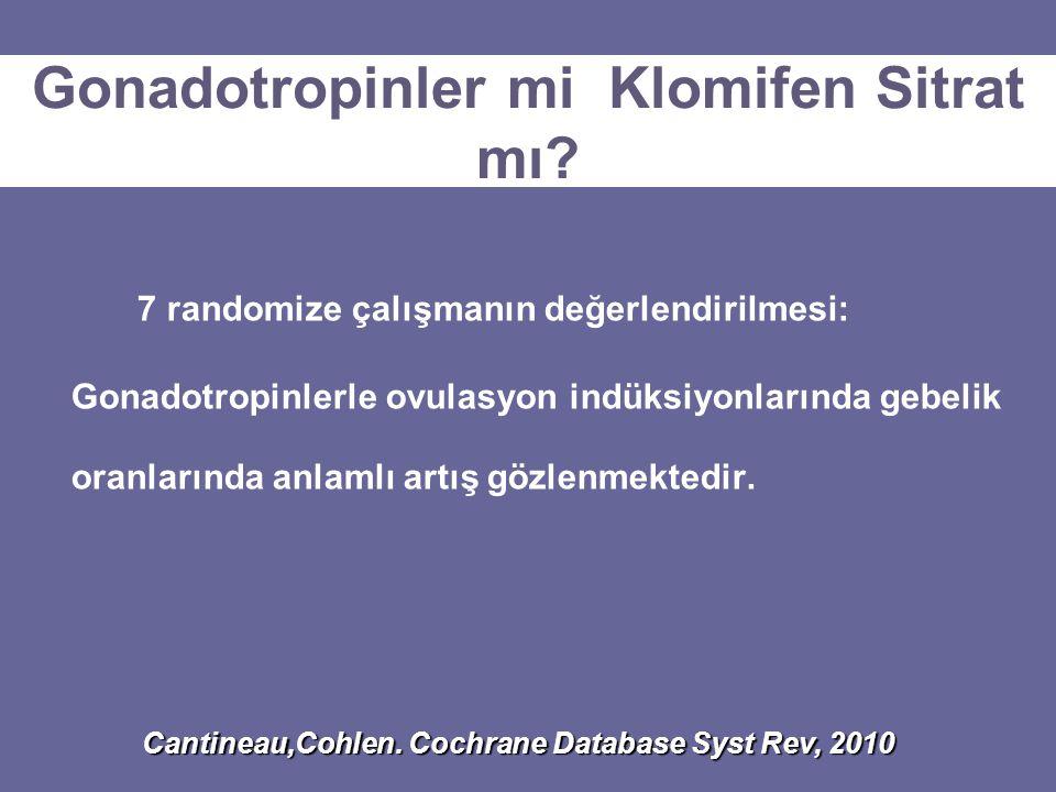 7 randomize çalışmanın değerlendirilmesi: Gonadotropinlerle ovulasyon indüksiyonlarında gebelik oranlarında anlamlı artış gözlenmektedir. Gonadotropin