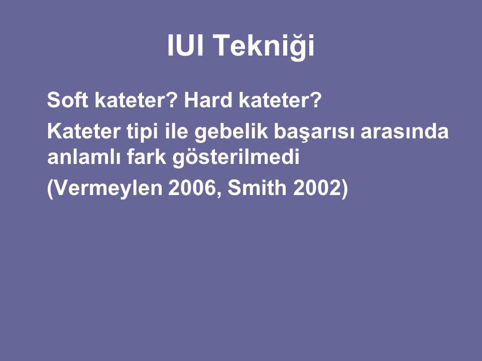 IUI Tekniği Soft kateter? Hard kateter? Kateter tipi ile gebelik başarısı arasında anlamlı fark gösterilmedi (Vermeylen 2006, Smith 2002)