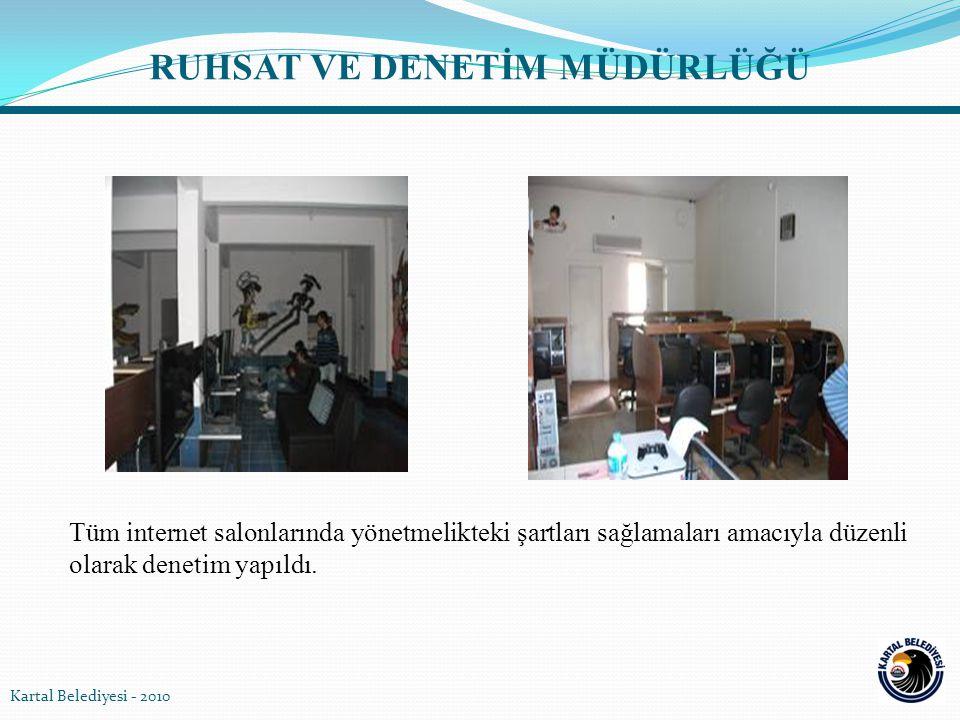Tüm internet salonlarında yönetmelikteki şartları sağlamaları amacıyla düzenli olarak denetim yapıldı. Kartal Belediyesi - 2010 RUHSAT VE DENETİM MÜDÜ