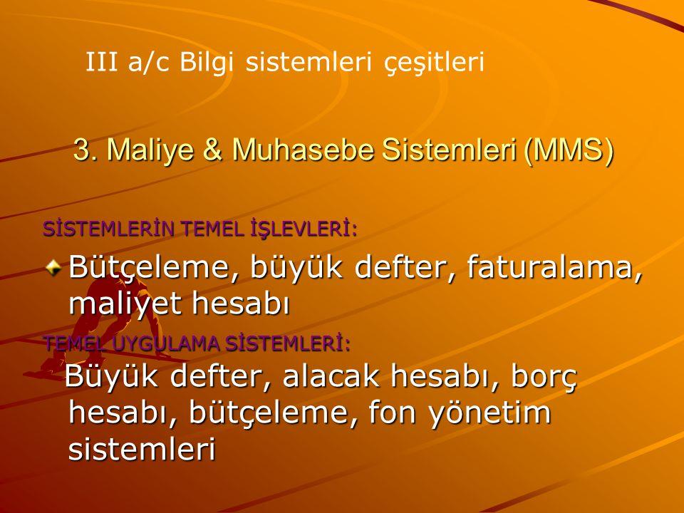 3. Maliye & Muhasebe Sistemleri (MMS) SİSTEMLERİN TEMEL İŞLEVLERİ: Bütçeleme, büyük defter, faturalama, maliyet hesabı TEMEL UYGULAMA SİSTEMLERİ: Büyü