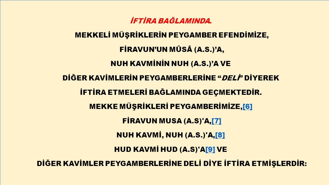 """İFTİRA BAĞLAMINDA. MEKKELİ MÜŞRİKLERİN PEYGAMBER EFENDİMİZE, FİRAVUN'UN MÛSÂ (A.S.)'A, NUH KAVMİNİN NUH (A.S.)'A VE DİĞER KAVİMLERİN PEYGAMBERLERİNE """""""