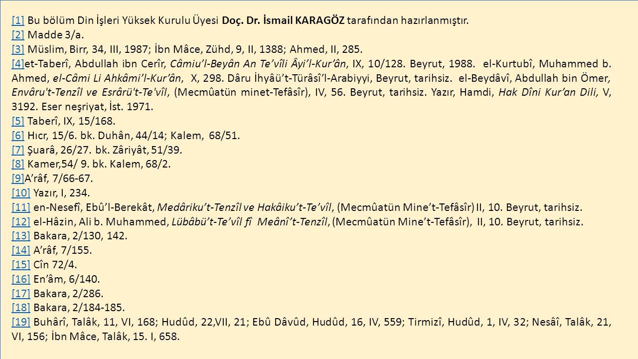 [1][1] Bu bölüm Din İşleri Yüksek Kurulu Üyesi Doç. Dr. İsmail KARAGÖZ tarafından hazırlanmıştır. [2][2] Madde 3/a. [3][3] Müslim, Birr, 34, III, 1987