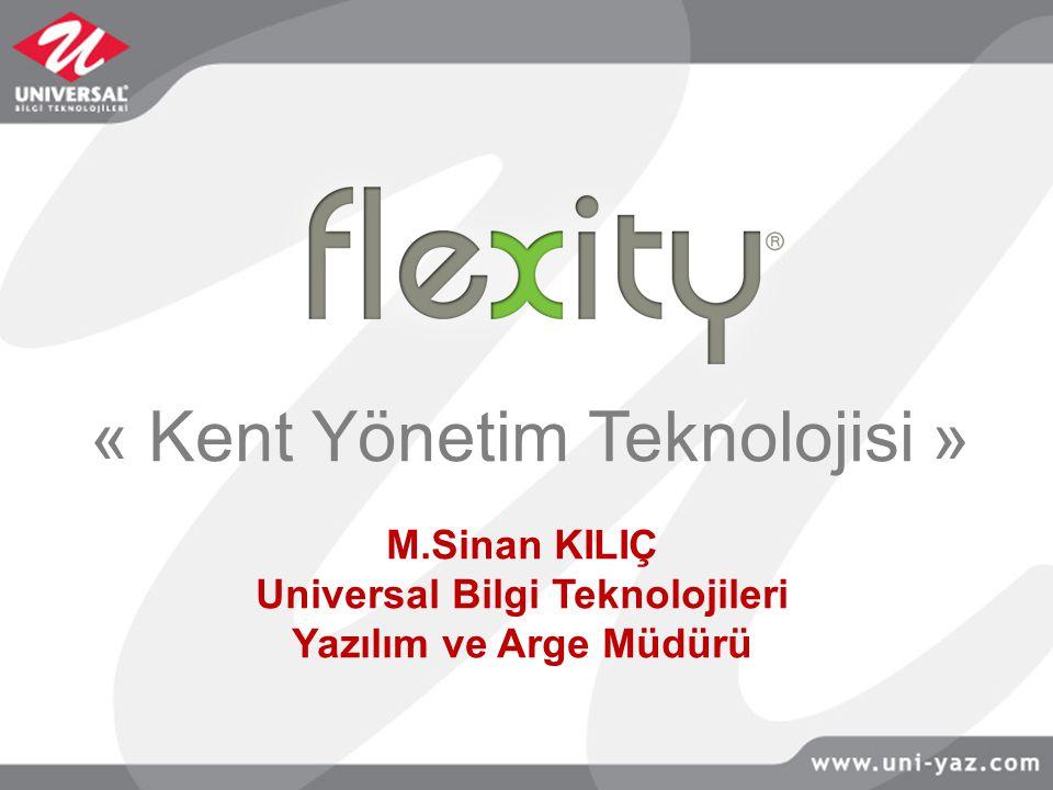 « Kent Yönetim Teknolojisi » M.Sinan KILIÇ Universal Bilgi Teknolojileri Yazılım ve Arge Müdürü