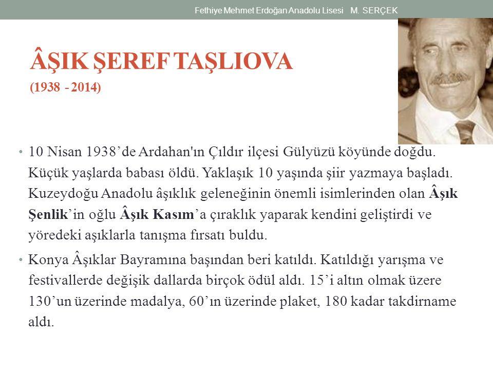 ÂŞIK ŞEREF TAŞLIOVA (1938 - 2014) 10 Nisan 1938'de Ardahan'ın Çıldır ilçesi Gülyüzü köyünde doğdu. Küçük yaşlarda babası öldü. Yaklaşık 10 yaşında şii