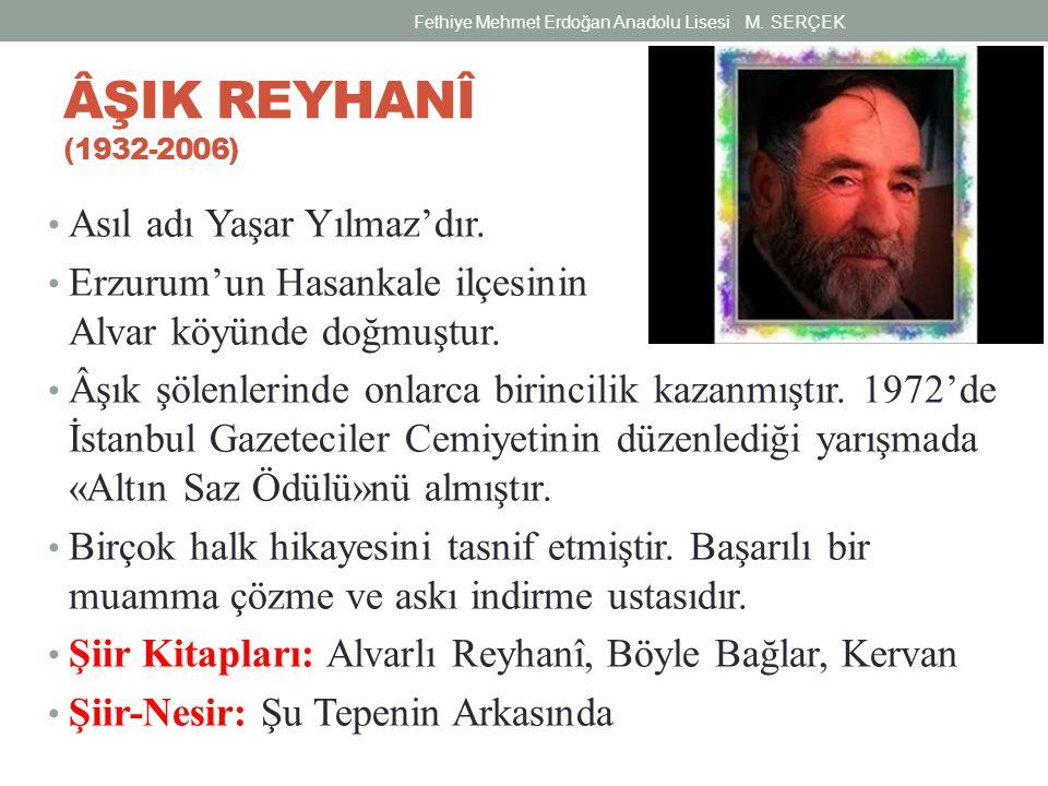 ÂŞIK REYHANÎ (1932-2006) Asıl adı Yaşar Yılmaz'dır. Erzurum'un Hasankale ilçesinin Alvar köyünde doğmuştur. Âşık şölenlerinde onlarca birincilik kazan