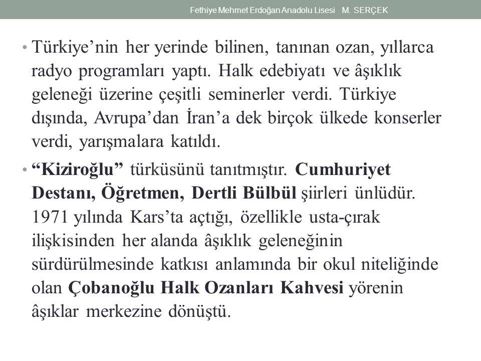 Türkiye'nin her yerinde bilinen, tanınan ozan, yıllarca radyo programları yaptı. Halk edebiyatı ve âşıklık geleneği üzerine çeşitli seminerler verdi.