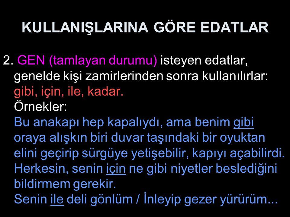 KULLANIŞLARINA GÖRE EDATLAR 3.