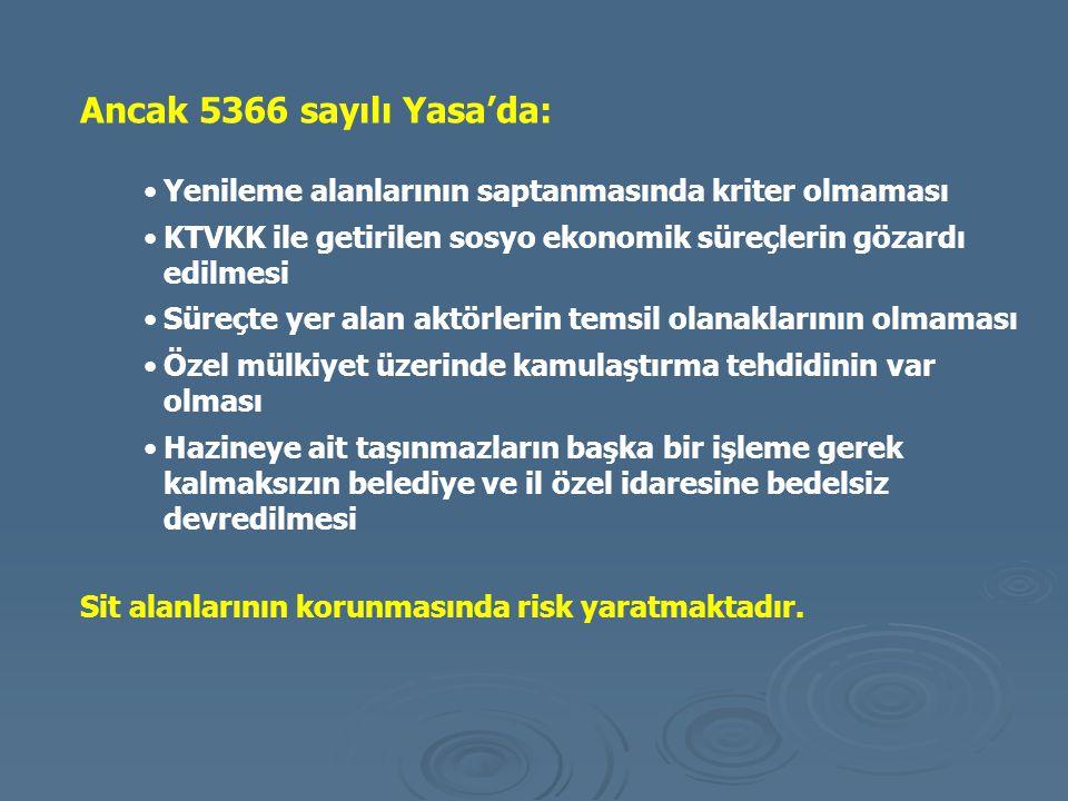 Ancak 5366 sayılı Yasa'da: Yenileme alanlarının saptanmasında kriter olmaması KTVKK ile getirilen sosyo ekonomik süreçlerin gözardı edilmesi Süreçte y