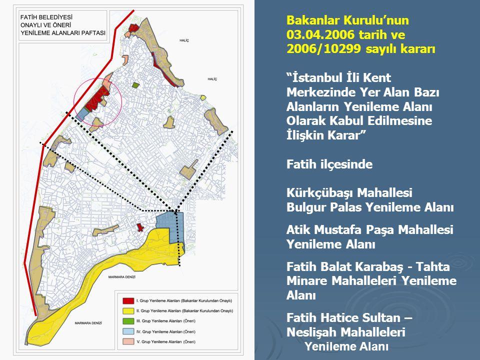 """Bakanlar Kurulu'nun 03.04.2006 tarih ve 2006/10299 sayılı kararı """"İstanbul İli Kent Merkezinde Yer Alan Bazı Alanların Yenileme Alanı Olarak Kabul Edi"""