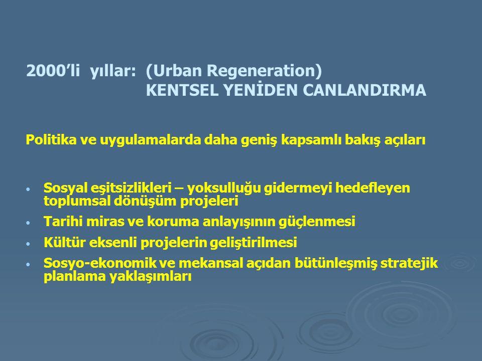 2000'li yıllar: (Urban Regeneration) KENTSEL YENİDEN CANLANDIRMA Politika ve uygulamalarda daha geniş kapsamlı bakış açıları Sosyal eşitsizlikleri – y