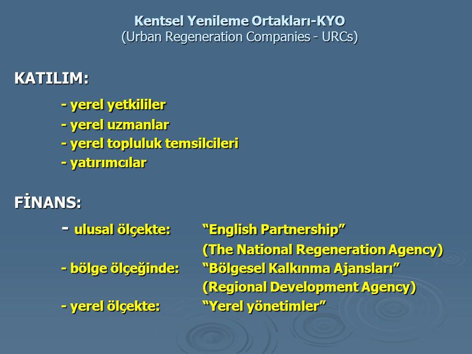 Kentsel Yenileme Ortakları-KYO (Urban Regeneration Companies - URCs) KATILIM: - yerel yetkililer - yerel uzmanlar - yerel topluluk temsilcileri - yatı