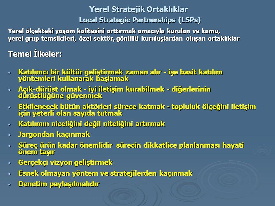 Yerel Stratejik Ortaklıklar Local Strategic Partnerships (LSPs) Yerel ölçekteki yaşam kalitesini arttırmak amacıyla kurulan ve kamu, yerel grup temsil
