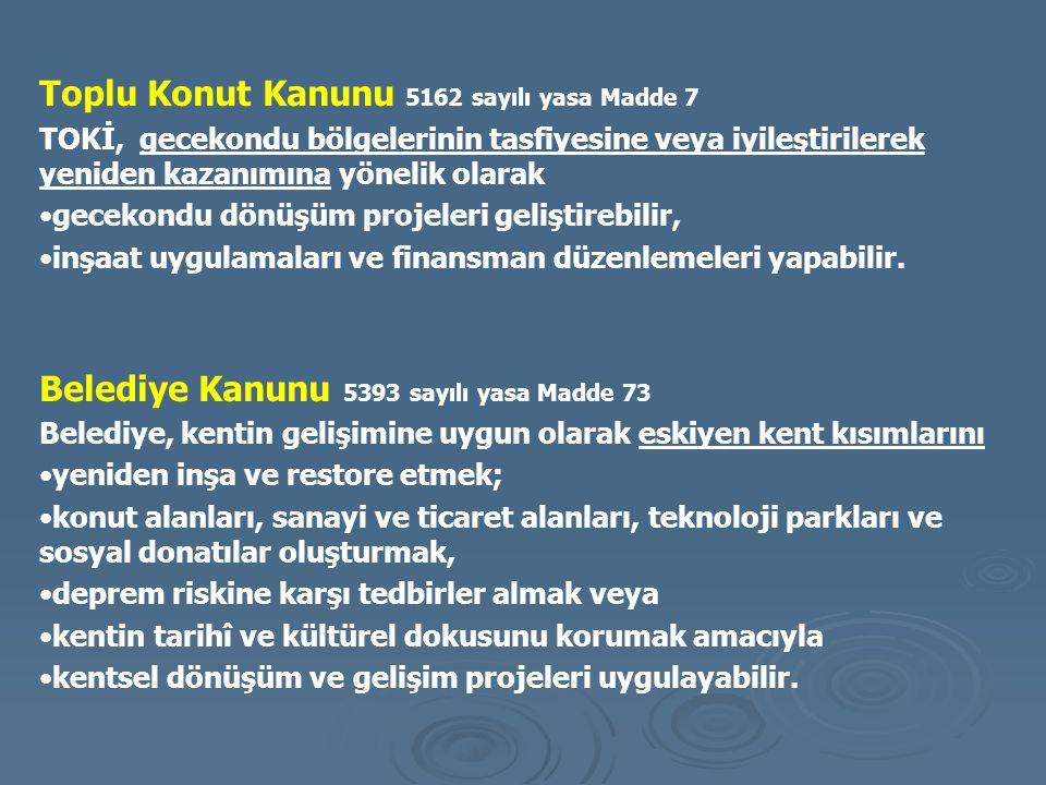 Toplu Konut Kanunu 5162 sayılı yasa Madde 7 TOKİ, gecekondu bölgelerinin tasfiyesine veya iyileştirilerek yeniden kazanımına yönelik olarak gecekondu