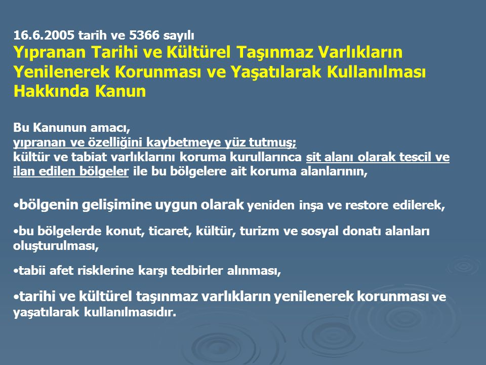 16.6.2005 tarih ve 5366 sayılı Yıpranan Tarihi ve Kültürel Taşınmaz Varlıkların Yenilenerek Korunması ve Yaşatılarak Kullanılması Hakkında Kanun Bu Ka
