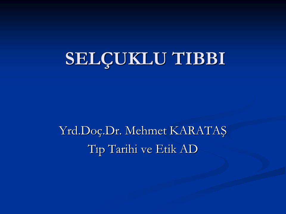 SELÇUKLU TIBBI Yrd.Doç.Dr. Mehmet KARATAŞ Tıp Tarihi ve Etik AD