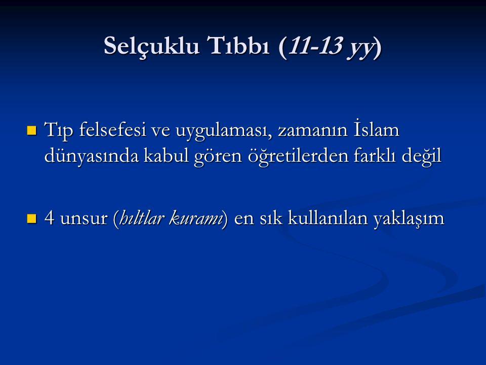 Selçuklu Tıbbı (11-13 yy) Tıp felsefesi ve uygulaması, zamanın İslam dünyasında kabul gören öğretilerden farklı değil Tıp felsefesi ve uygulaması, zam