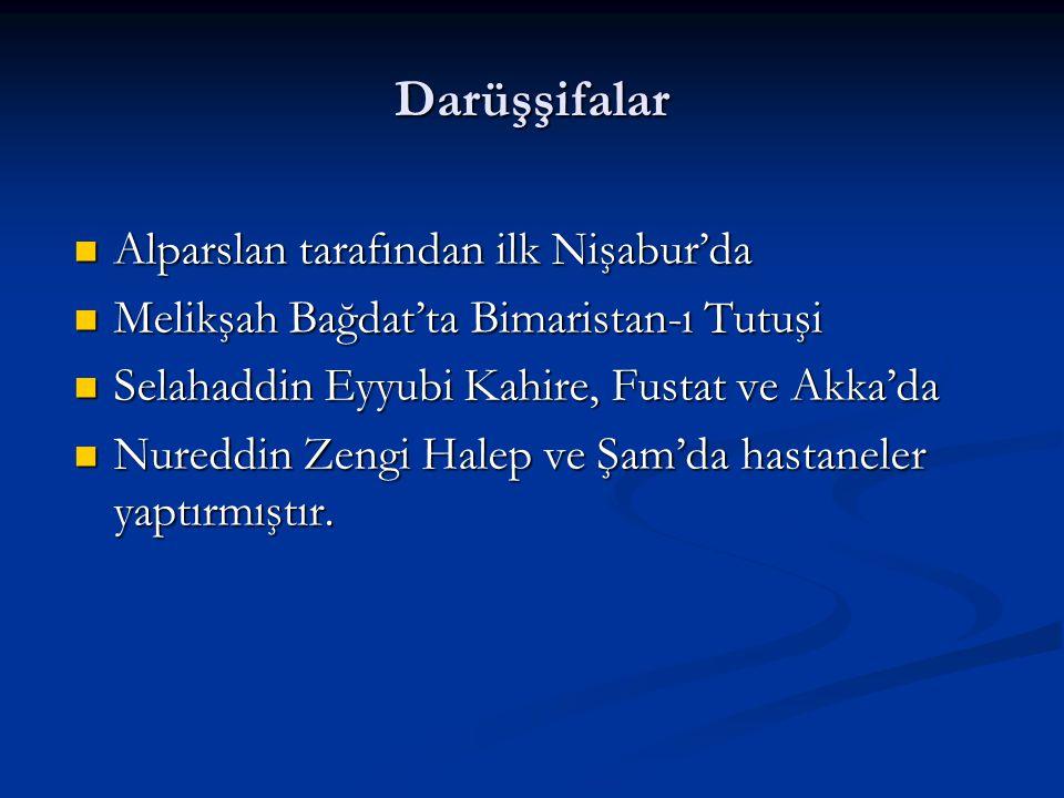 Darüşşifalar Alparslan tarafından ilk Nişabur'da Alparslan tarafından ilk Nişabur'da Melikşah Bağdat'ta Bimaristan-ı Tutuşi Melikşah Bağdat'ta Bimaris